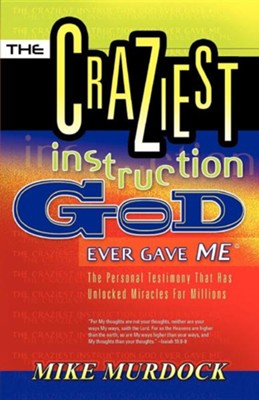 The Craziest Instruction God Ever Gave Me  -     By: Mike Murdoch