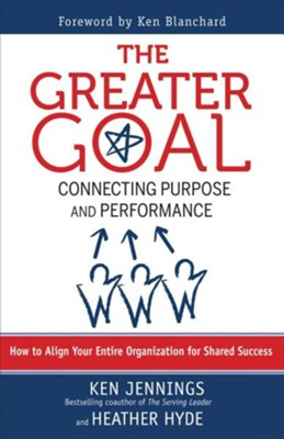 Greater Goal: Connecting Purpose and Performance  -     By: Ken Jennings, Heather Hyde, Ken Blanchard