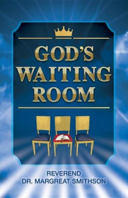 God's Waiting Room  -     By: Margreat B. Smithson