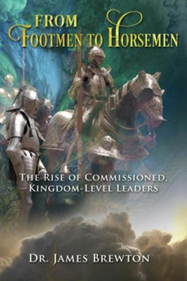 From Footmen to Horsemen: The Rise of Commissioned, Kingdom-Level Leaders  -     By: James Brewton