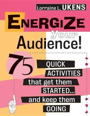 Energize Your Audience!   -     By: Lorraine L Ukens