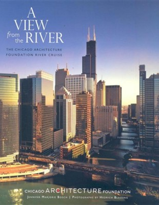 A View from the River: The Chicago Architecture Foundation River Cruise  -     By: Jennifer Marjorie Bosch, Hedrich Blessing