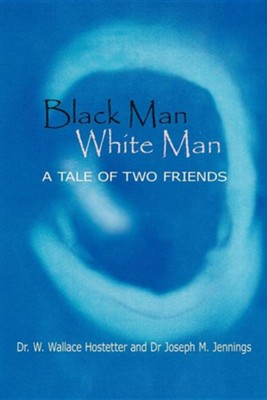 Black Man-White Man: The Tale of Two Friends  -     By: Wallace W. Hostetter