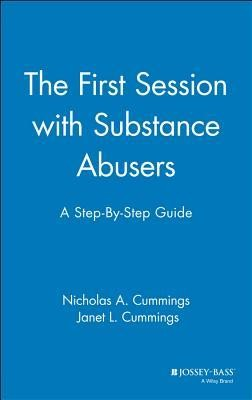 The First Session with Substance Abusers: A Step-By-Step Guide  -     By: Nicholas A. Cummings, Janet L. Cummings