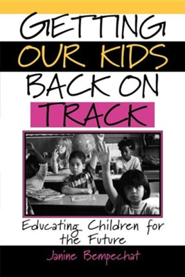 Getting Our Kids Back on Track: Educating Children for the Future  -     By: Janine Bempechat