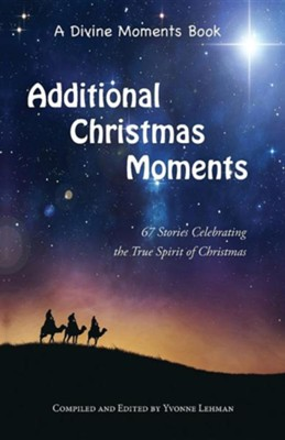 Additional Christmas Moments: 67 Stories Celebrating the True Spirit of Christmas  -     Edited By: Yvonne Lehman     By: Yvonne Lehman