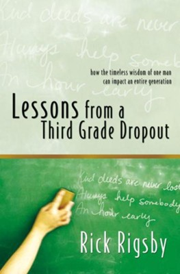 Lessons from a Third Grade Dropout  -     By: Rick Rigsby