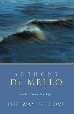 The Way to Love: Meditations for Life  -     By: Anthony de Mello