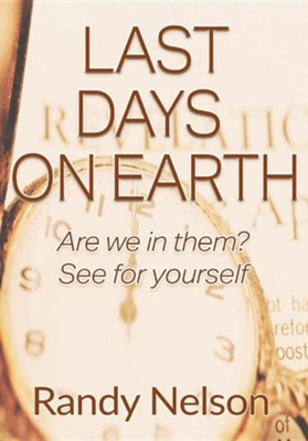 Last Days on Earth: Are We in Them? See for Yourself  -     By: Randy Nelson