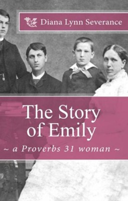 The Story of Emily, a Proverbs 31 Woman  -     By: Dr. Diana Lynn Severance