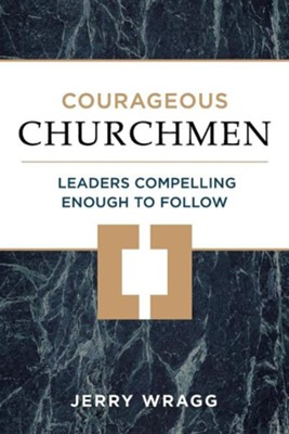 Courageous Churchmen: Leaders Compelling Enough to Follow  -     By: Jerry Wragg