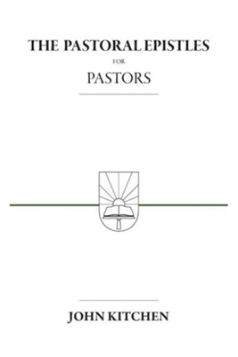 The Pastoral Epistles for Pastors  -     By: John A. Kitchen