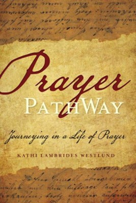 Prayer Pathway: Journeying in a Life of Prayer   -     By: Kathi Lambrides Westlund