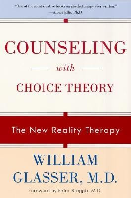 Counseling with Choice Theory: The New Reality Therapy  -     By: William Glasser M.D.