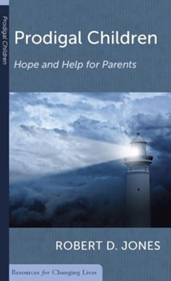 Prodigal Children: Hope and Help for Parents, Booklet   -     By: Robert D. Jones