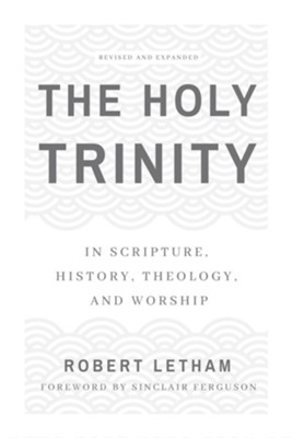 The Holy Trinity: In Scripture, History, Theology, and Worship  -     By: Robert Letham