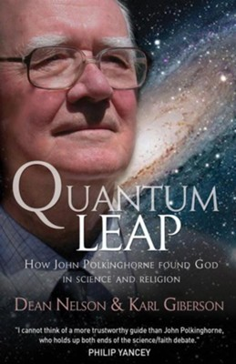Quantum Leap: How John Polkinghorne Found God in Science and Religion  -     By: Dean Nelson, Karl Giberson
