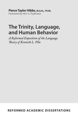 The Trinity, Language, and Human Behavior: A Reformed Exposition of the Language Theory of Kenneth L. Pike  -     By: Pierce Taylor Hibbs