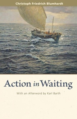 Action in Waiting   -     By: Christoph Blumhardt