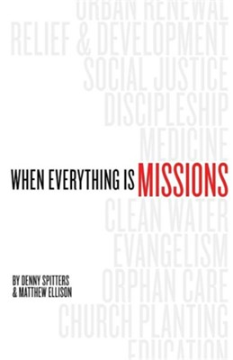 When Everything Is Missions  -     By: Denny Spitters, Matthew Ellison