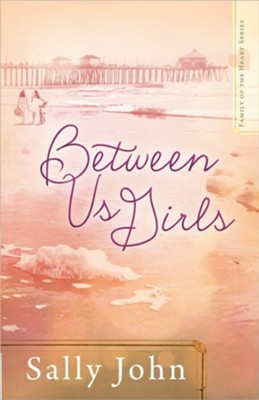 Between Us Girls, Family of the Heart Series #1   -     By: Sally John