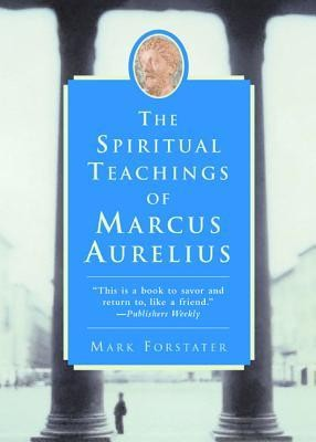 The Spiritual Teachings of Marcus Aurelius  -     By: Mark Forstater