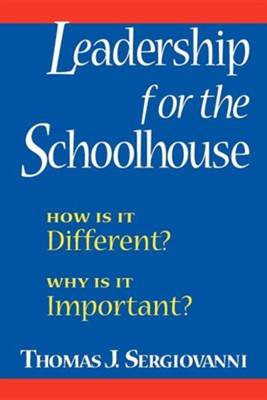 Leadership for the Schoolhouse: How is it Different? Why is it Important?  -     By: Thomas Sergiovanni