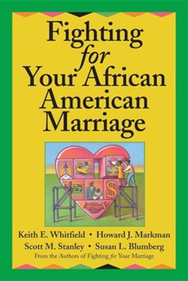 Fighting for Your African American Marriage  -     By: Keith E. Whitfield, Scott M. Stanley, Susan L. Blumberg