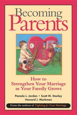 Becoming Parents: How to Strengthen Your Marriage as Your Family Grows  -     By: Pamela Jordan, Scott Stanley, Howard Markman