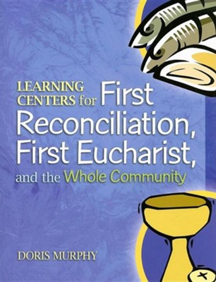 Learning Centers for First Reconcilation, First Eucharist, and the Whole Community  -     By: Doris Murphy