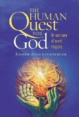 The Human Quest for God: An Overview of World Religions  -     By: Joseph Stoutzenberger