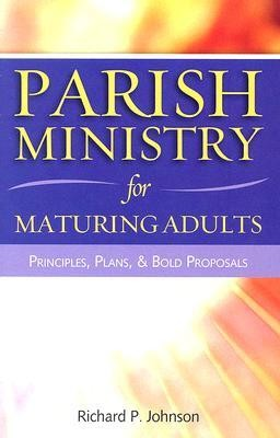 Parish Ministry for Maturing Adults: Principles, Plans, & Bold Proposals  -     By: Richard P. Johnson
