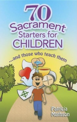 70 Sacrament Starters for Children: And Those Who Teach Them  -     By: Patricia Mathson