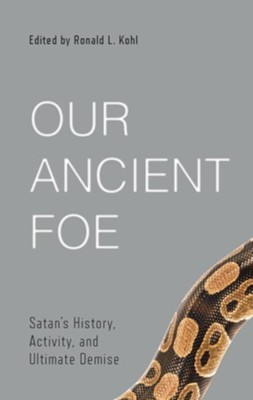 Our Ancient Foe: Satan's History, Activity, and Ultimate Demise   -     Edited By: Ronald L. Kohl
