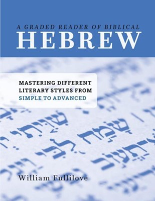 A Graded Reader of Biblical Hebrew : Mastering Different Literary Styles from Simple to Advanced  -     By: William Fullilove