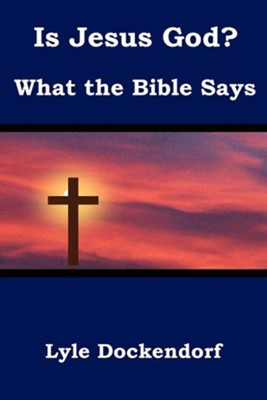Is Jesus God? What the Bible Says, Paper  -     By: Lyle Dockendorf
