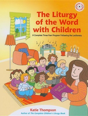 The Liturgy of the Word with Children: A Complete Three-Year Program Following the Lectionary [With CDROM]  -     By: Katie Thompson