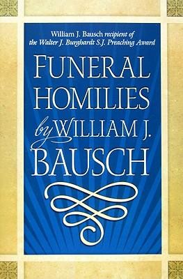 Funeral Homilies by William J. Bausch  -     By: William J. Bausch
