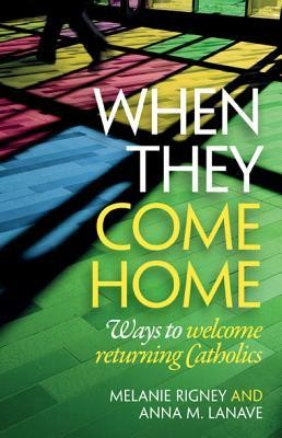 When They Come Home: Ways to Welcome Returning Catholics  -     By: Melanie Rigney, Anna M. Lanave