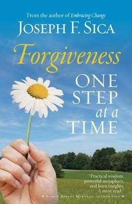 Forgiveness: One Step at a Time  -     By: Joseph F. Sica