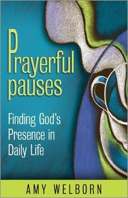 Prayerful Pauses: Finding God's Presence in Daily Life  -     By: Amy Welborn
