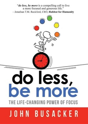 Do Less, Be More  -     By: John Busacker