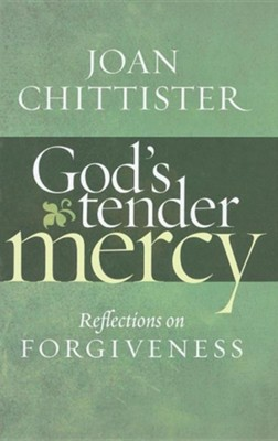 God's Tender Mercy: Reflections on Forgiveness  -     By: Joan Chittister