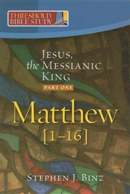 Jesus, the Messianic King-Part One: Matthew 1-16  -     By: Steven J. Binz