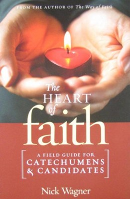 The Heart of Faith: A Field Guide for Catechumens and Candidates  -     By: Nick Wagner