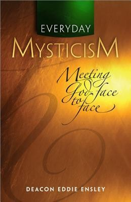 Everyday Mysticism: Meeting God Face to Face  -     By: Eddie Ensley