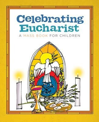 Celebrating Eucharist: A Mass Book for Children  -