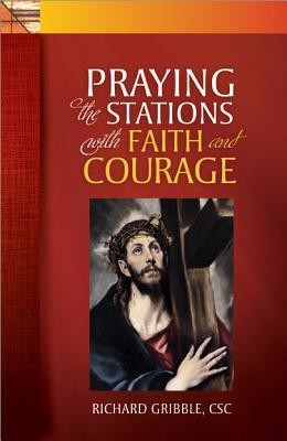 Praying the Stations with Faith and Courage  -     By: Richard Gribble
