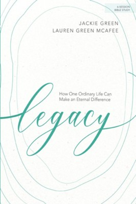 Legacy: How One Ordinary Life Can Make an Eternal Difference, Bible Study Book  -     By: Jackie Green, Lauren Green McAfee