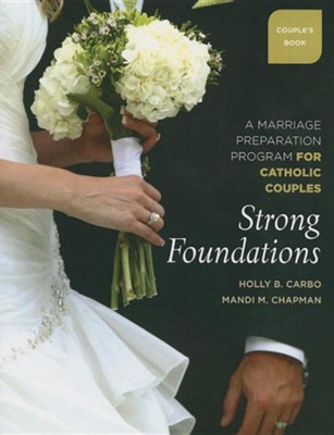 Strong Foundations (Couple's Book): A Marriage Preparation Program for Catholic Couples  -     By: Mandi Chapman, Holly Carbo